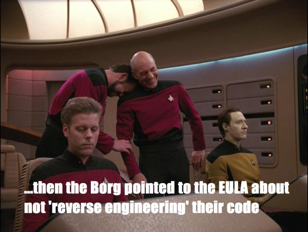 ...then the Borg pointed to the EULA about not 'reverse engineering' their code